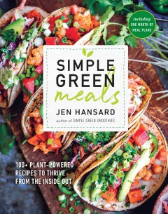 Simple green meals : 100+ plant-powered recipes to thrive from the inside out cover image
