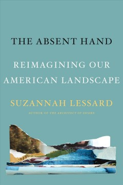 The absent hand : reimagining our American landscape cover image