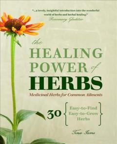 The healing power of herbs : medicinal herbs for common ailments cover image