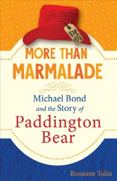 More than marmalade : Michael Bond and the story of Paddington Bear cover image