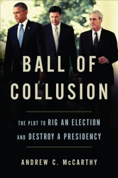Ball of collusion : the plot to rig an election and destroy a presidency cover image