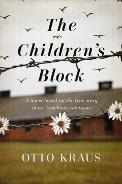 The children's block : a novel based on the true story of an Auschwitz survivor cover image
