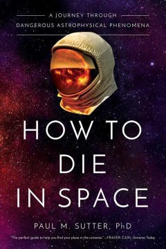 How to die in space : a journey through dangerous astrophysical phenomena cover image