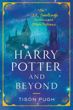 Harry Potter and beyond : on J. K. Rowling's fantasies and other fictions cover image