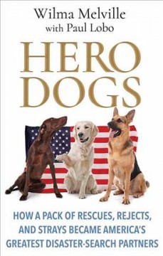 Hero dogs how a pack of rescues, rejects, and strays became America's greatest disaster-search partners cover image