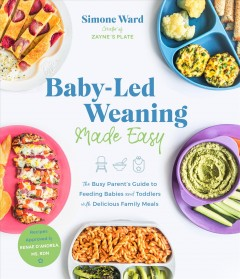 Baby-led weaning made easy : the busy parent's guide to feeding babies and toddlers with delicious family meals cover image