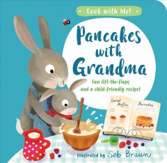Pancakes with grandma : fun lift-the-flaps and child-friendly recipe! cover image