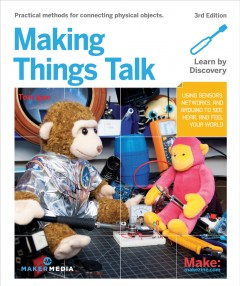Making things talk : [Practical methods for connecting physical objects] cover image