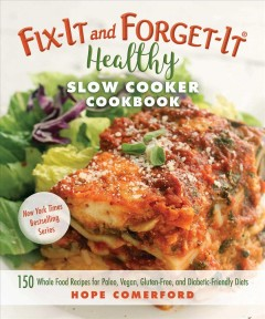 Fix-it and forget-it healthy slow cooker cookbook : 150 whole food recipes for paleo, vegan, gluten-free, and diabetic-friendly diets cover image