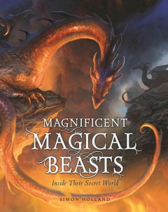 Magnificent magical beasts : inside their secret world cover image