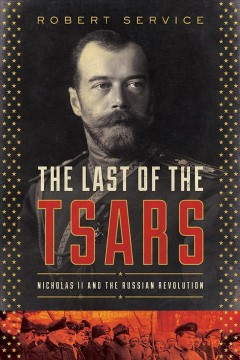 The last of the tsars : Nicholas II and the Russian Revolution cover image