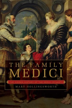 The Family Medici : the hidden history of the Medici dynasty cover image