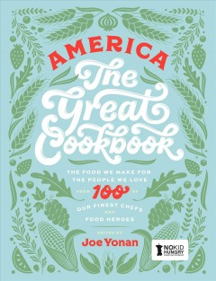 America : the great cookbook : the food we make for the people we love : from 100 of our finest chefs and food heroes cover image