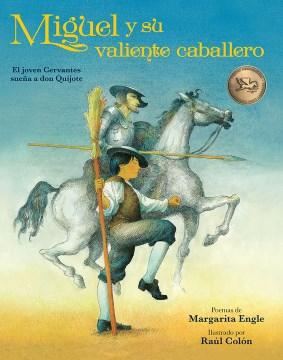 Miguel y su valiente caballero : el joven Cervantes suen̳a a Don Quijote cover image