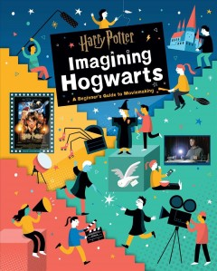 Harry Potter: Imagining Hogwarts : A Beginner's Guide to  Moviemaking cover image