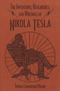 The inventions, researches, and writings of Nikola Tesla cover image