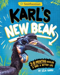 Karl's new beak : 3-D printing builds a bird a better life cover image