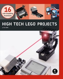 High-tech LEGO projects : 16 rule-breaking inventions cover image
