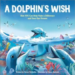 A dolphin's wish : how you can help make a difference and save our oceans cover image