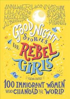 Good night stories for rebel girls : 100 immigrant women who changed the world cover image