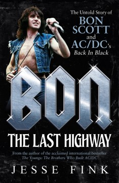 Bon : the last highway : the untold story of Bon Scott and AC/DC's Back in black cover image