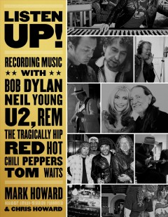 Listen up! : recording music with Bob Dylan, Neil Young, U2, R.E.M., the Tragically Hip, Red Hot Chili Peppers, Tom Waits ... cover image