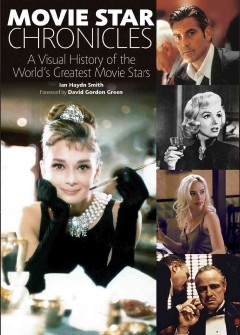 Movie star chronicles : a visual history of the world's greatest movie stars cover image