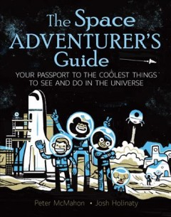 The space adventurer's guide : your passport to the coolest things to see and do in the universe cover image