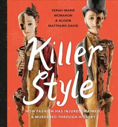 Killer style : how fashion has injured, maimed, & murdered through history cover image