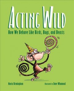 Acting wild : how we behave like birds, bugs, and beasts cover image