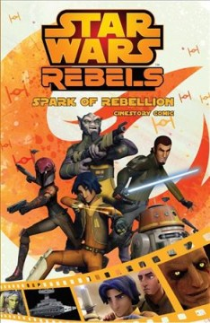 Star Wars rebels : Cinestory comic. Spark of rebellion cover image