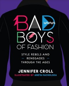 Bad boys of fashion : style rebels and renegades through the ages cover image