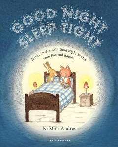 Good night sleep tight : eleven-and-a-half good night stories with fox and rabbit cover image