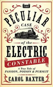 The peculiar case of the electric constable : a true tale of passion, poison and pursuit cover image