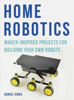 Home robotics : maker-inspired projects for building your own robots cover image