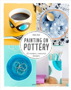 Painting on pottery : 22 modern, colourful designs cover image