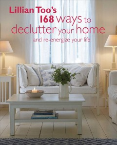 Lillian Too's 168 ways to declutter your home and re-energize your life cover image