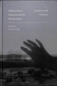 Women artists, feminism and the moving image : contexts and practices cover image