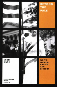 Beyond the pale : white women, racism, and history cover image