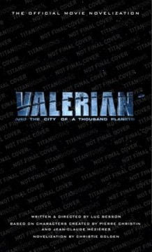 Valerian and the city of a thousand planets : the official movie novelization cover image