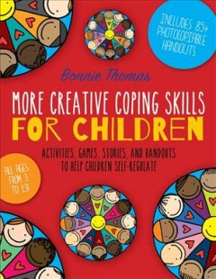More creative coping skills for children : activities, games, stories and handouts to help children self-regulate cover image