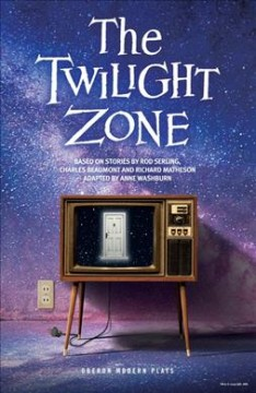 The twilight zone : based on stories by Rod Serling, Charles Beaumont and Richard Matheson ; adapted by Anne Washburn cover image