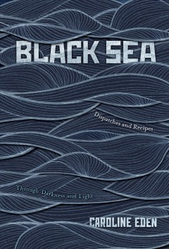 Black Sea : dispatches and recipes, through darkness and light cover image