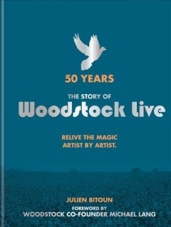50 years : the story of Woodstock live : relive the magic, artist by artist cover image
