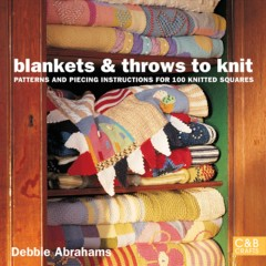Blankets and throws to knit : patterns and piecing instructions for 100 knitted squares cover image