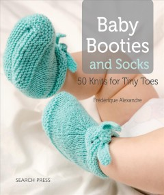 Baby booties and socks : 50 knits for tiny toes cover image