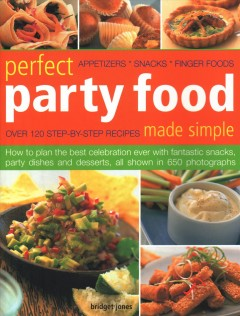 Perfect party food made simple : over 120 step-by -step recipes cover image