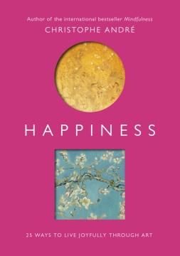 Happiness : 25 ways to live joyfully through art cover image