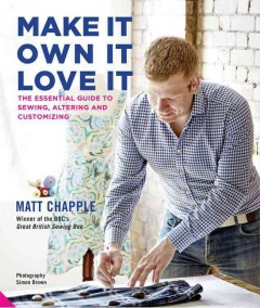 Make it, own it, love it : the essential guide to sewing, altering and customizing cover image