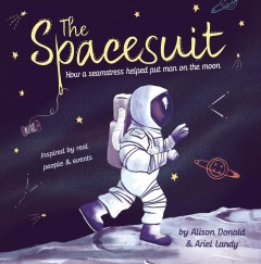 The spacesuit : how a seamstress helped put man on the moon cover image